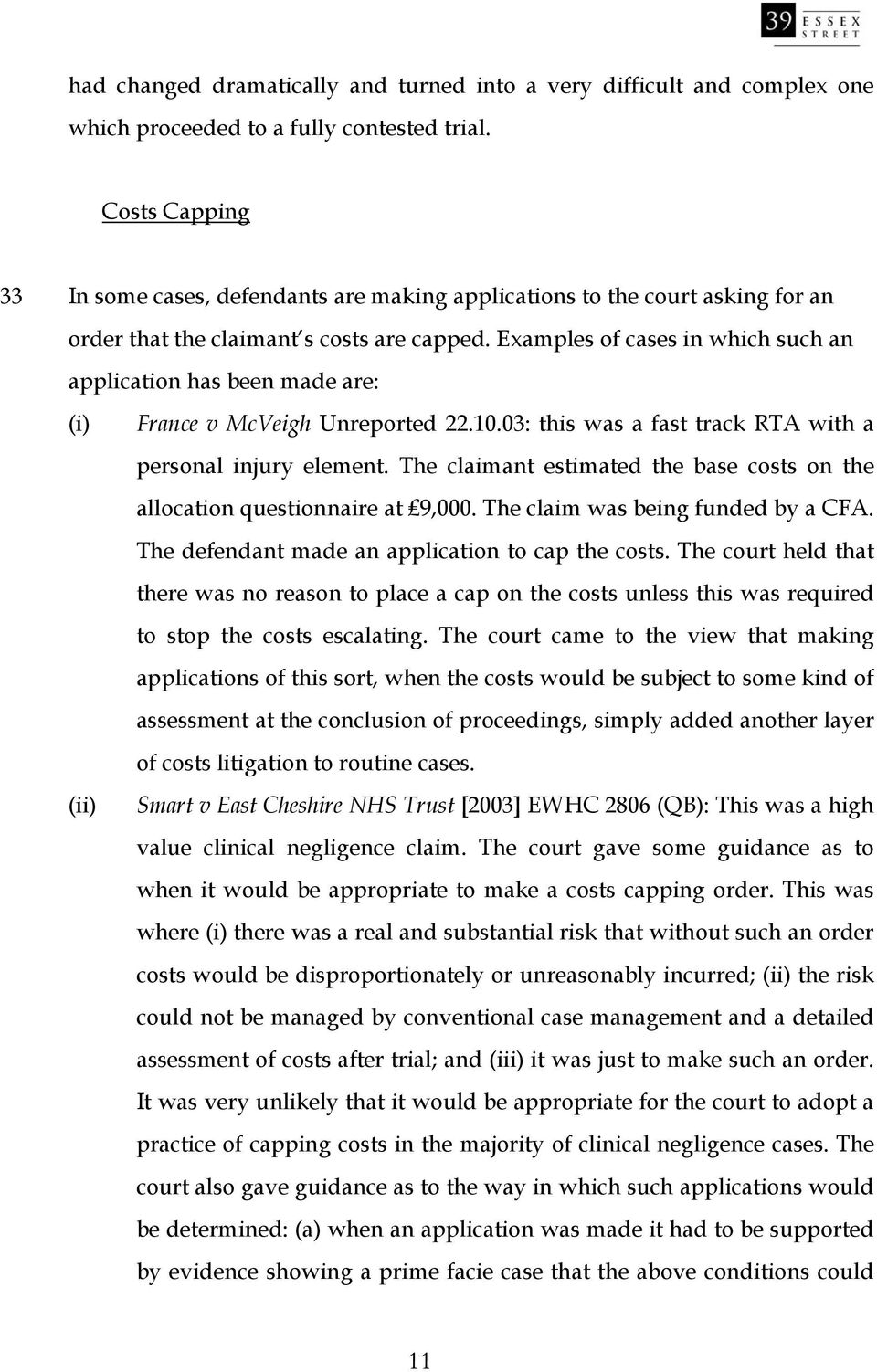 Examples of cases in which such an application has been made are: (i) (ii) France v McVeigh Unreported 22.10.03: this was a fast track RTA with a personal injury element.