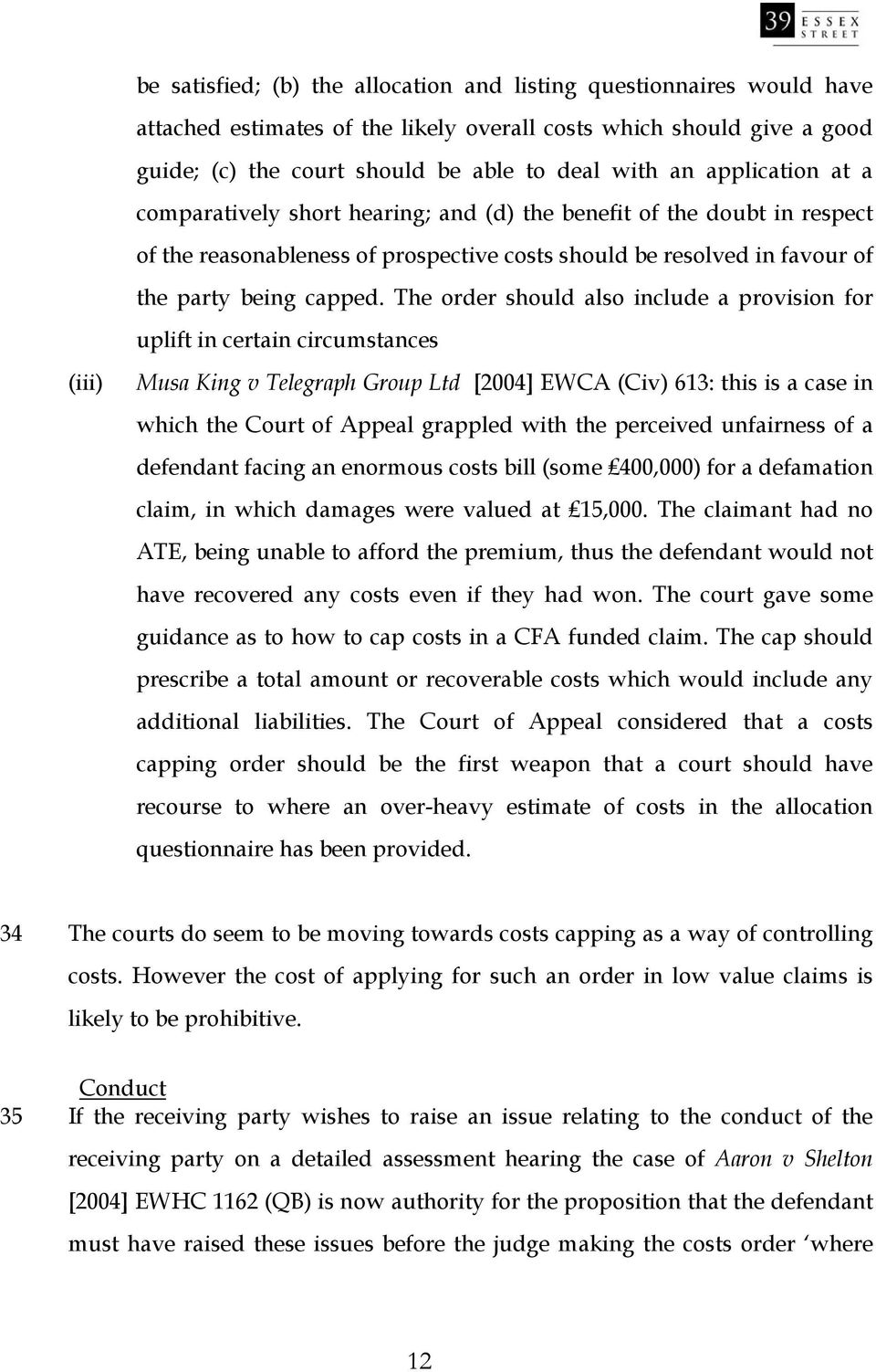 The order should also include a provision for uplift in certain circumstances (iii) Musa King v Telegraph Group Ltd [2004] EWCA (Civ) 613: this is a case in which the Court of Appeal grappled with
