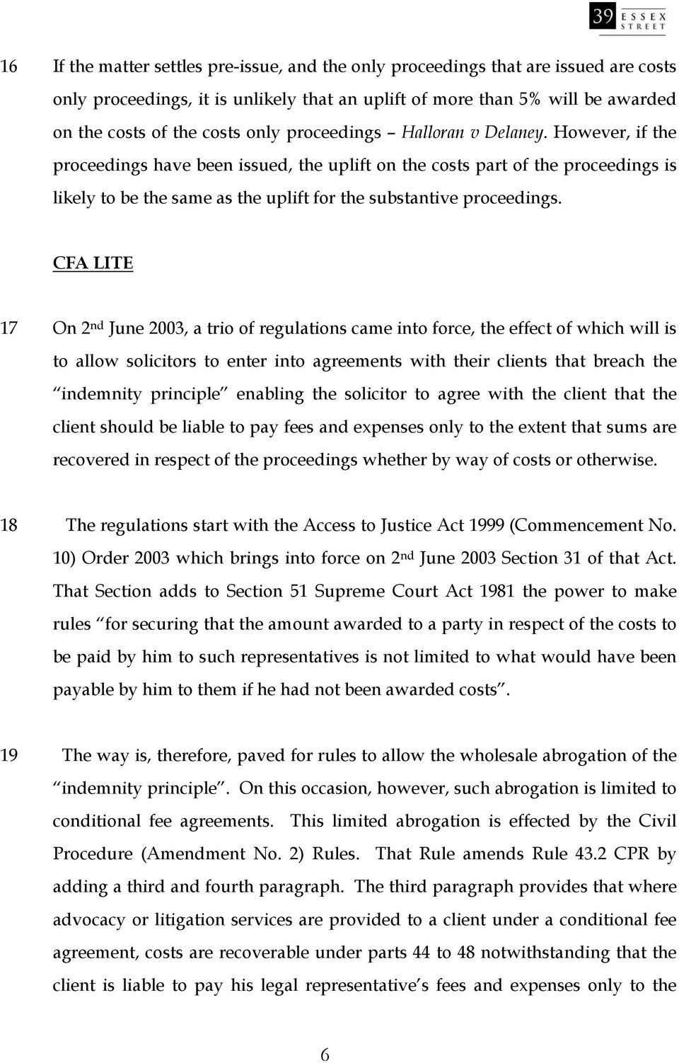 CFA LITE 17 On 2 nd June 2003, a trio of regulations came into force, the effect of which will is to allow solicitors to enter into agreements with their clients that breach the indemnity principle