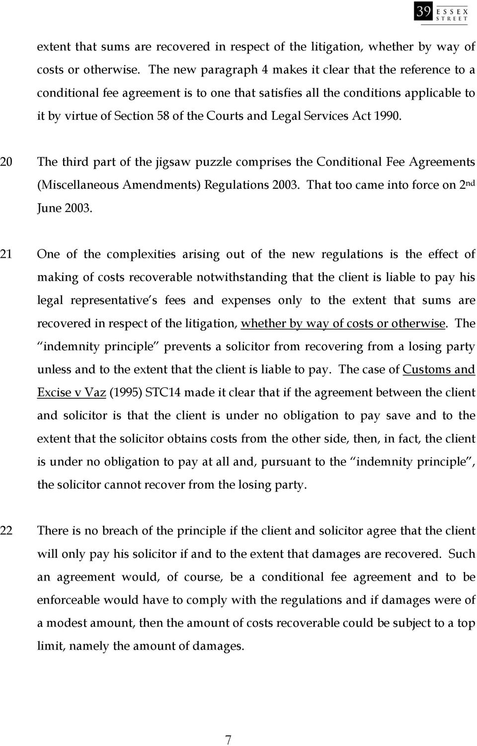 Services Act 1990. 20 The third part of the jigsaw puzzle comprises the Conditional Fee Agreements (Miscellaneous Amendments) Regulations 2003. That too came into force on 2 nd June 2003.