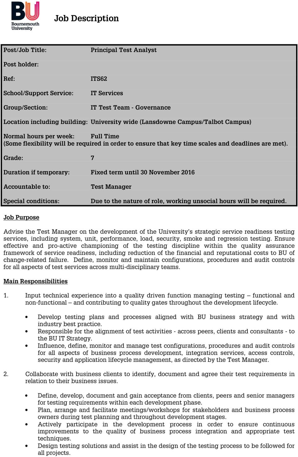 Grade: 7 Duration if temporary: Fixed term until 30 November 2016 Accountable to: Special conditions: Test Manager Due to the nature of role, working unsocial hours will be required.