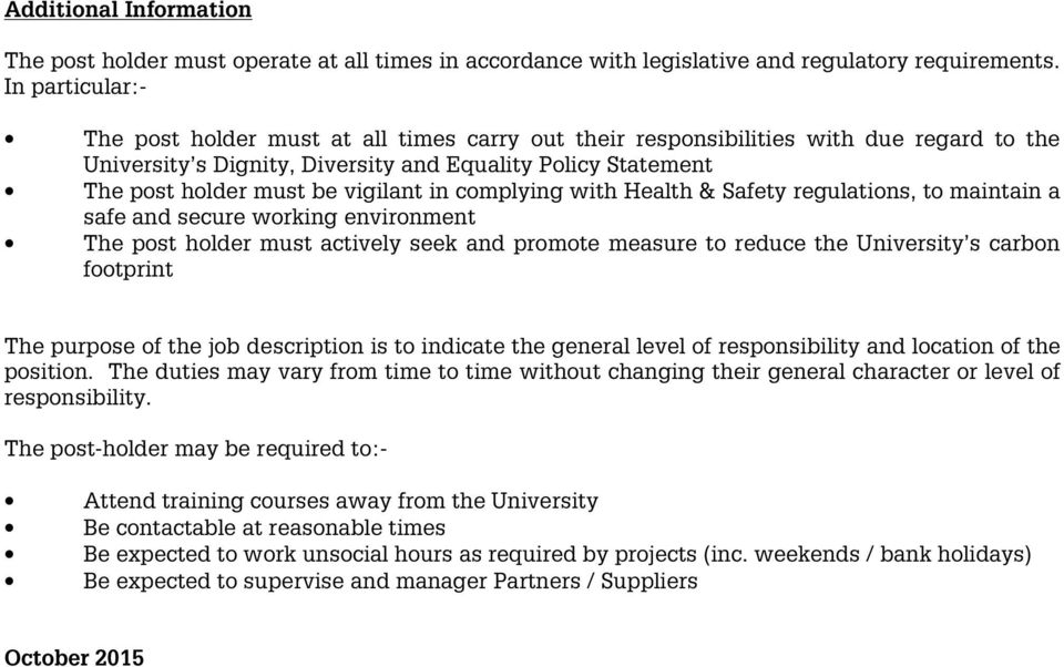 in complying with Health & Safety regulations, to maintain a safe and secure working environment The post holder must actively seek and promote measure to reduce the University s carbon footprint The