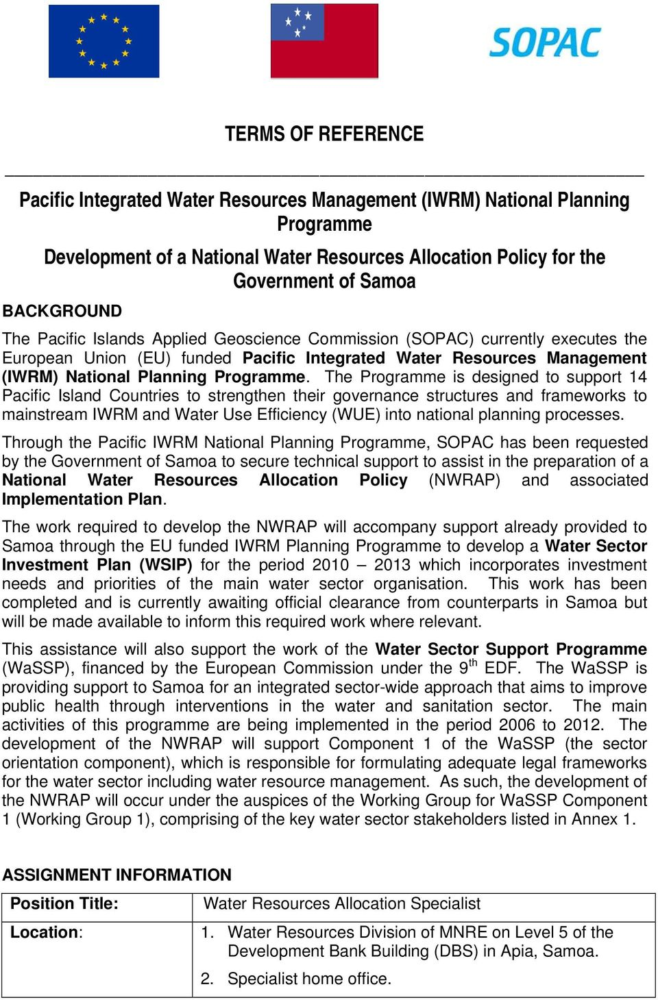 The Programme is designed to support 14 Pacific Island Countries to strengthen their governance structures and frameworks to mainstream IWRM and Water Use Efficiency (WUE) into national planning