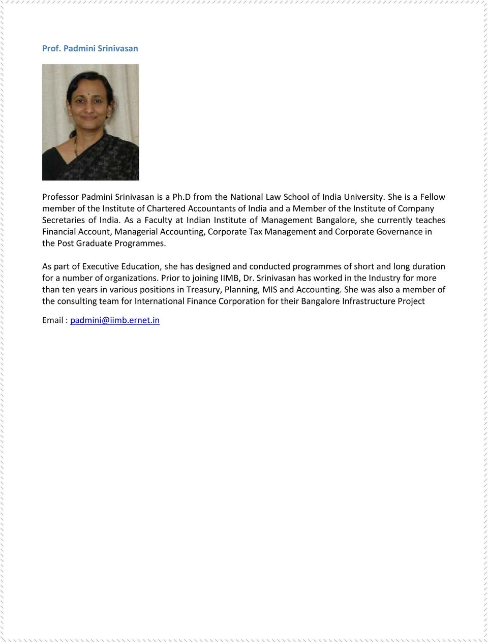 As a Faculty at Indian Institute of Management Bangalore, she currently teaches Financial Account, Managerial Accounting, Corporate Tax Management and Corporate Governance in the Post Graduate
