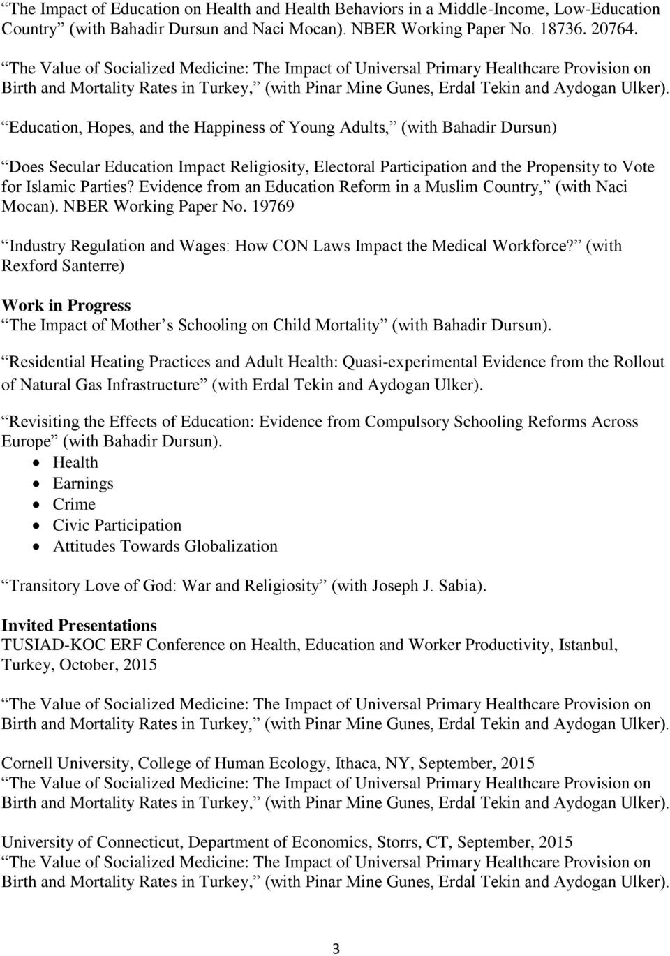 Evidence from an Education Reform in a Muslim Country, (with Naci Mocan). NBER Working Paper No. 19769 Industry Regulation and Wages: How CON Laws Impact the Medical Workforce?