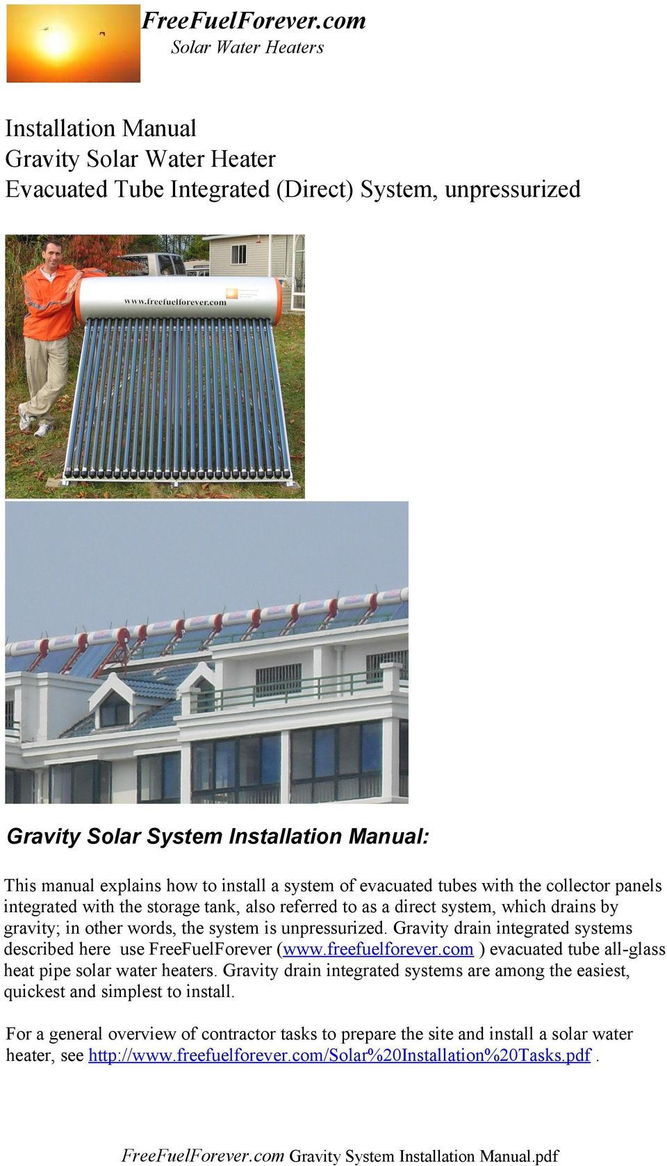 Gravity drain integrated systems described here use FreeFuelForever (www.freefuelforever.com ) evacuated tube all-glass heat pipe solar water heaters.