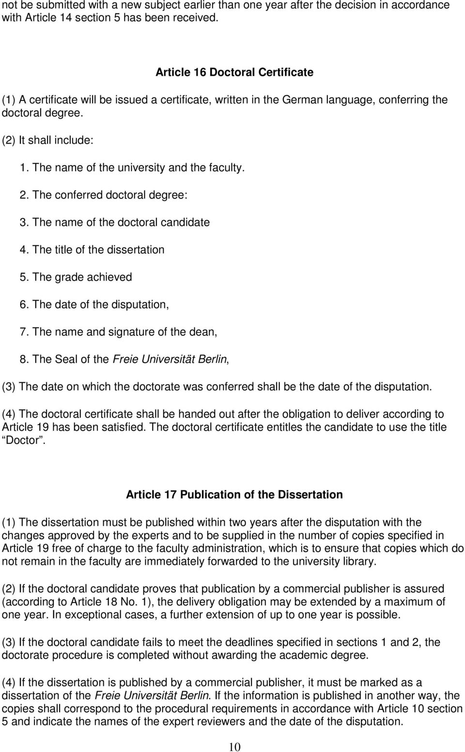 The name of the university and the faculty. 2. The conferred doctoral degree: 3. The name of the doctoral candidate 4. The title of the dissertation 5. The grade achieved 6.