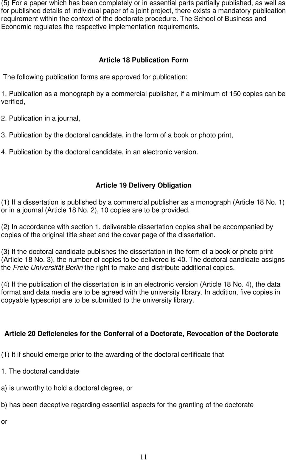 Article 18 Publication Form The following publication forms are approved for publication: 1. Publication as a monograph by a commercial publisher, if a minimum of 150 copies can be verified, 2.