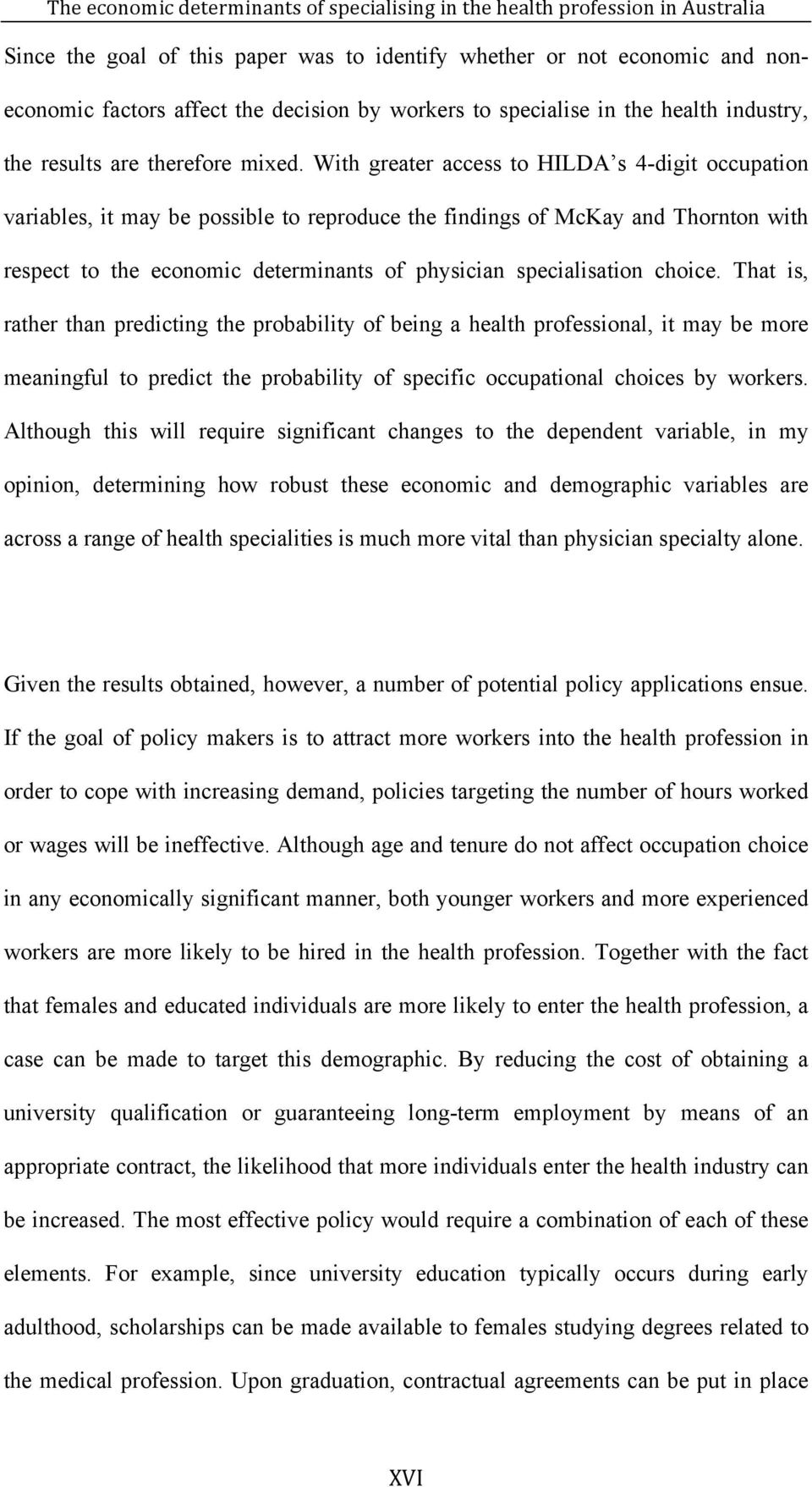 choice. That is, rather than predicting the probability of being a health professional, it may be more meaningful to predict the probability of specific occupational choices by workers.