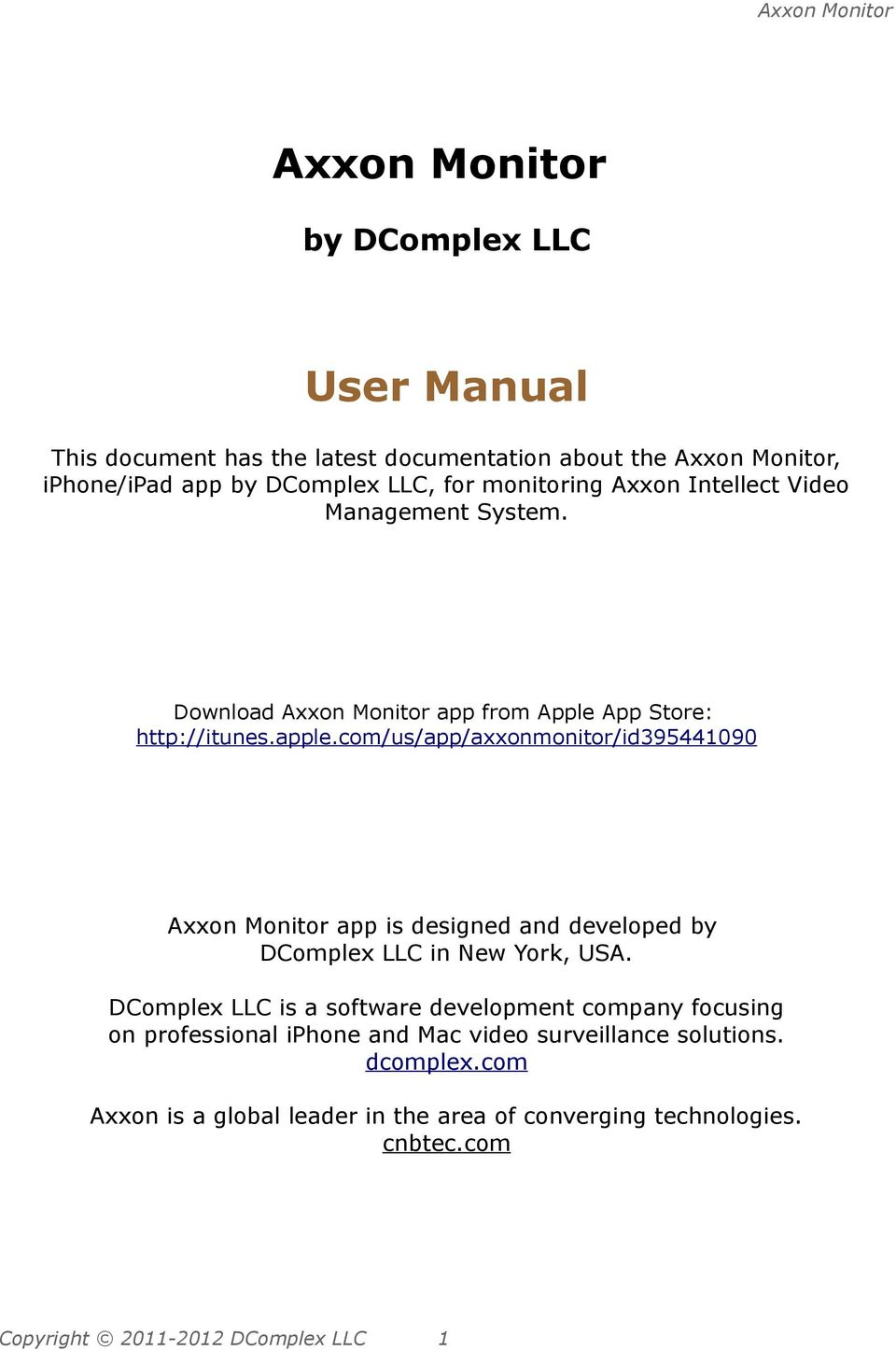 com/us/app/axxonmonitor/id395441090 Axxon Monitor app is designed and developed by DComplex LLC in New York, USA.