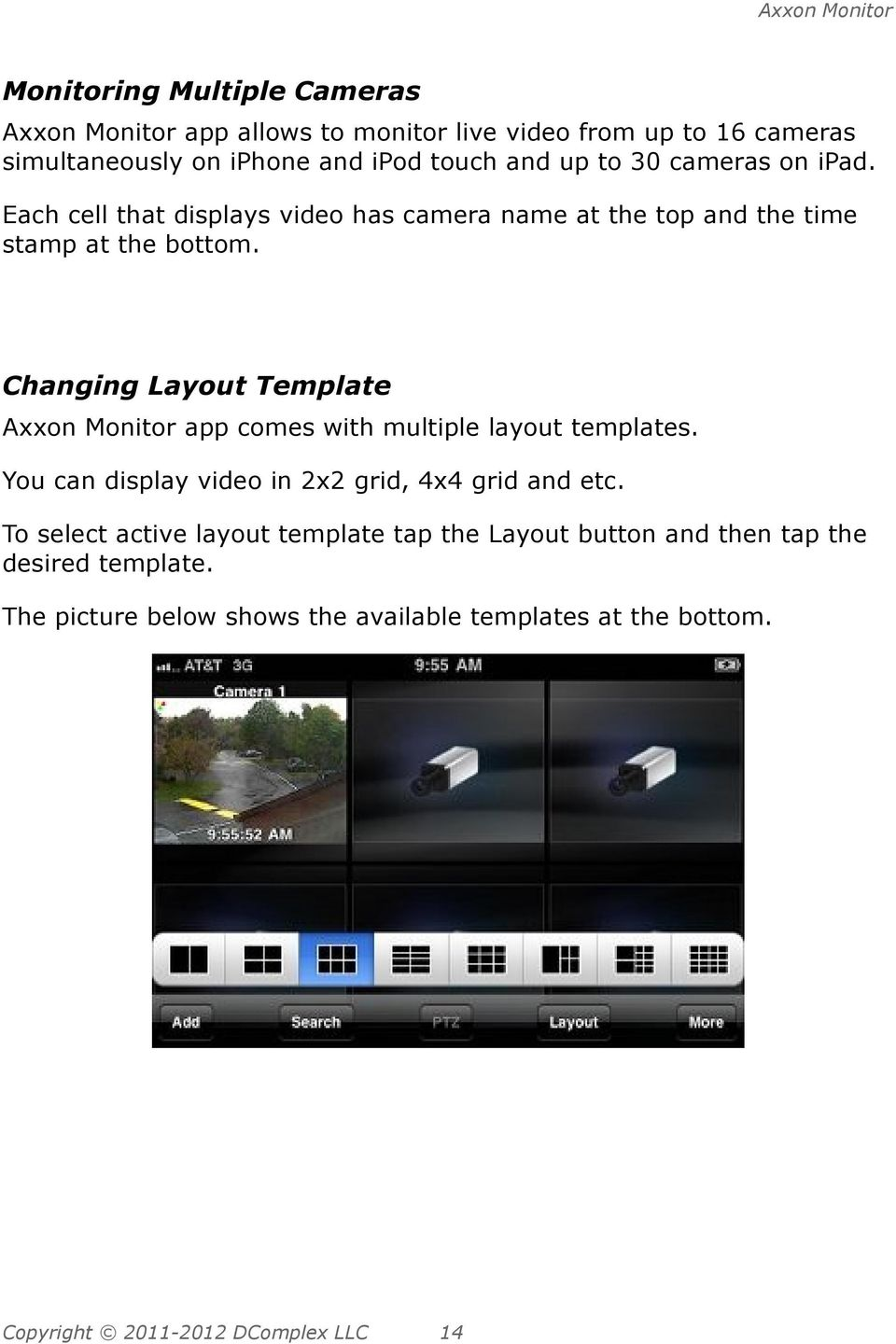 Changing Layout Template Axxon Monitor app comes with multiple layout templates. You can display video in 2x2 grid, 4x4 grid and etc.