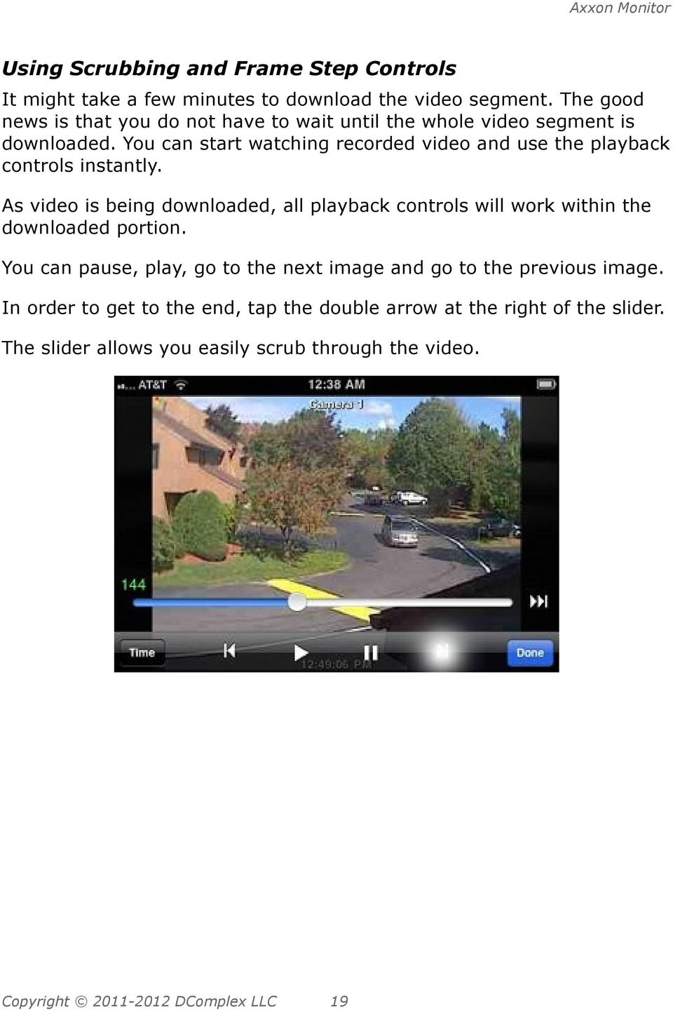 You can start watching recorded video and use the playback controls instantly.