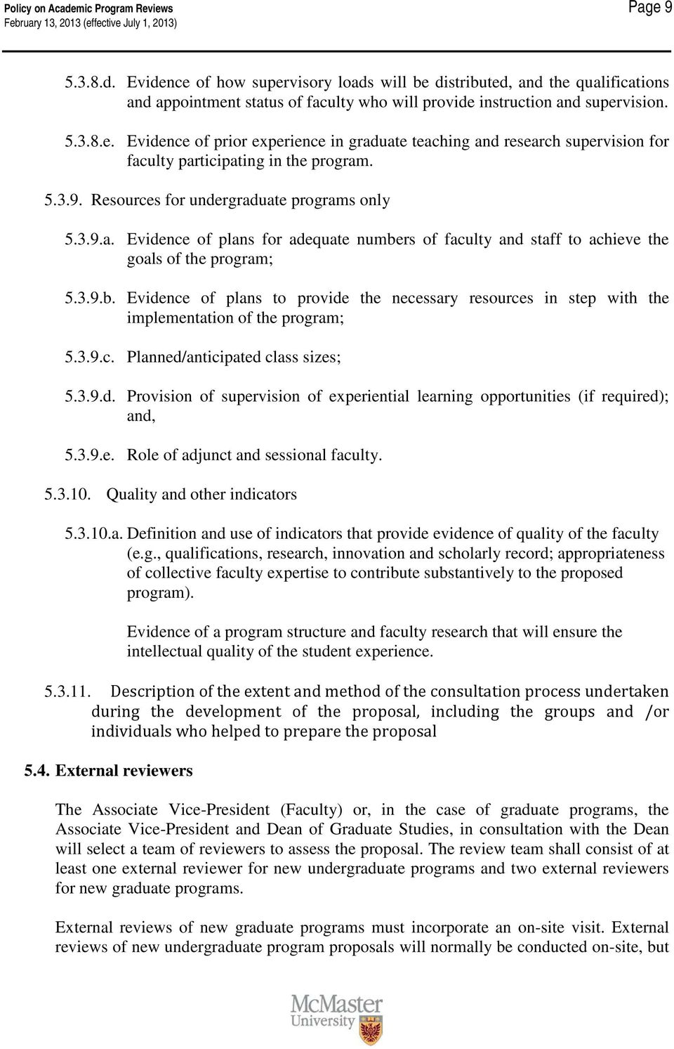 3.9.b. Evidence of plans to provide the necessary resources in step with the implementation of the program; 5.3.9.c. Planned/anticipated class sizes; 5.3.9.d. Provision of supervision of experiential learning opportunities (if required); and, 5.