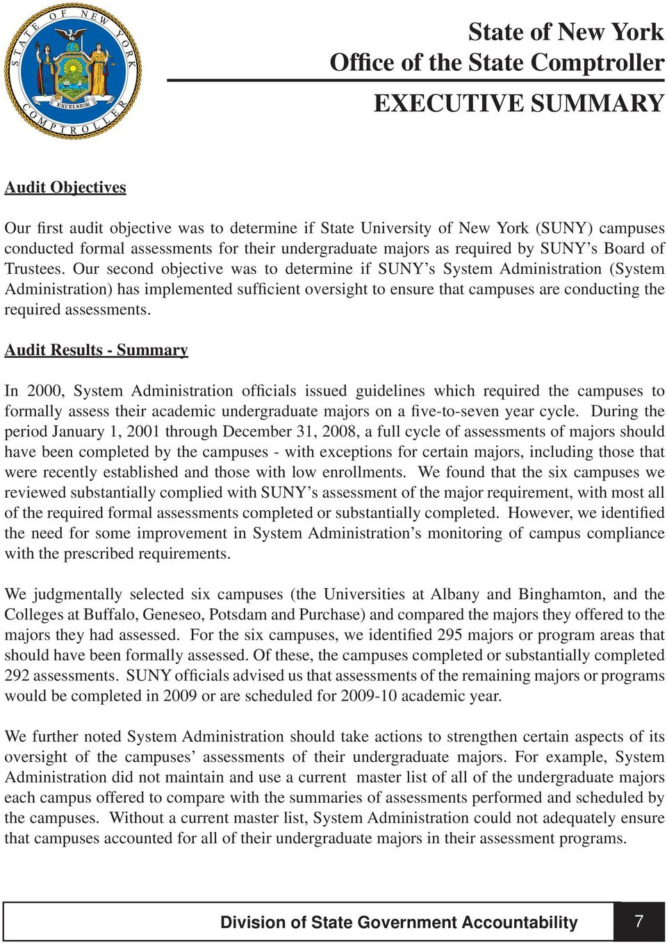 Our second objective was to determine if SUNY s System Administration (System Administration) has implemented sufficient oversight to ensure that campuses are conducting the required assessments.