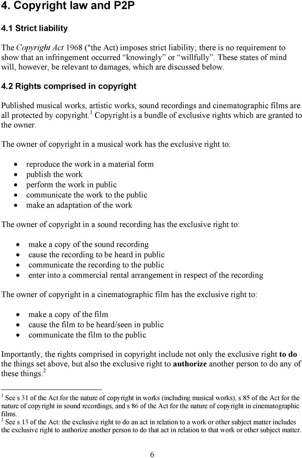 2 Rights comprised in copyright Published musical works, artistic works, sound recordings and cinematographic films are all protected by copyright.
