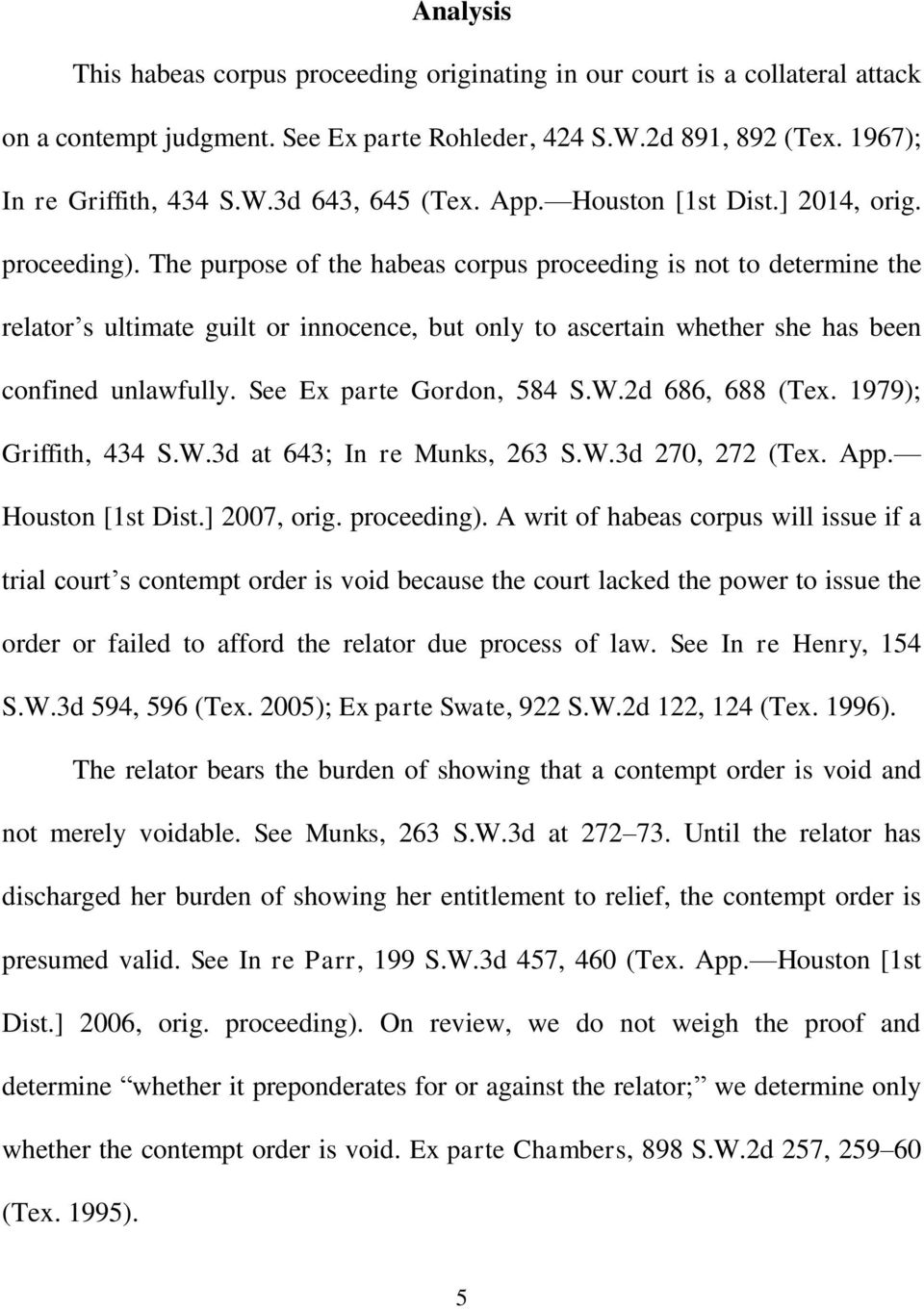 The purpose of the habeas corpus proceeding is not to determine the relator s ultimate guilt or innocence, but only to ascertain whether she has been confined unlawfully. See Ex parte Gordon, 584 S.W.