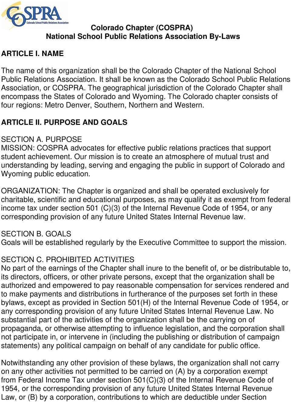 It shall be known as the Colorado School Public Relations Association, or COSPRA. The geographical jurisdiction of the Colorado Chapter shall encompass the States of Colorado and Wyoming.