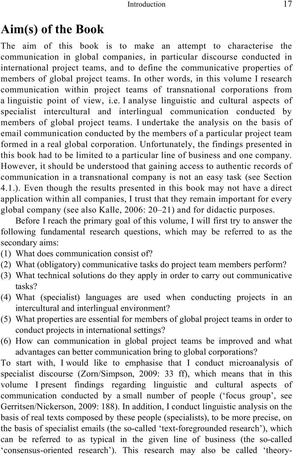 In other words, in this volume I research communication within project teams of transnational corporations from a linguistic point of view, i.e. I analyse linguistic and cultural aspects of specialist intercultural and interlingual communication conducted by members of global project teams.