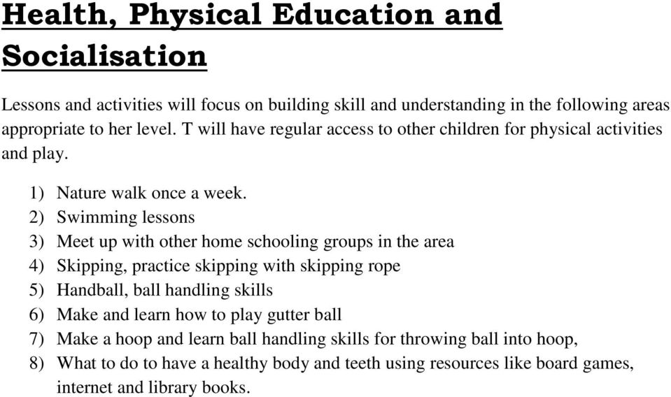 2) Swimming lessons 3) Meet up with other home schooling groups in the area 4) Skipping, practice skipping with skipping rope 5)