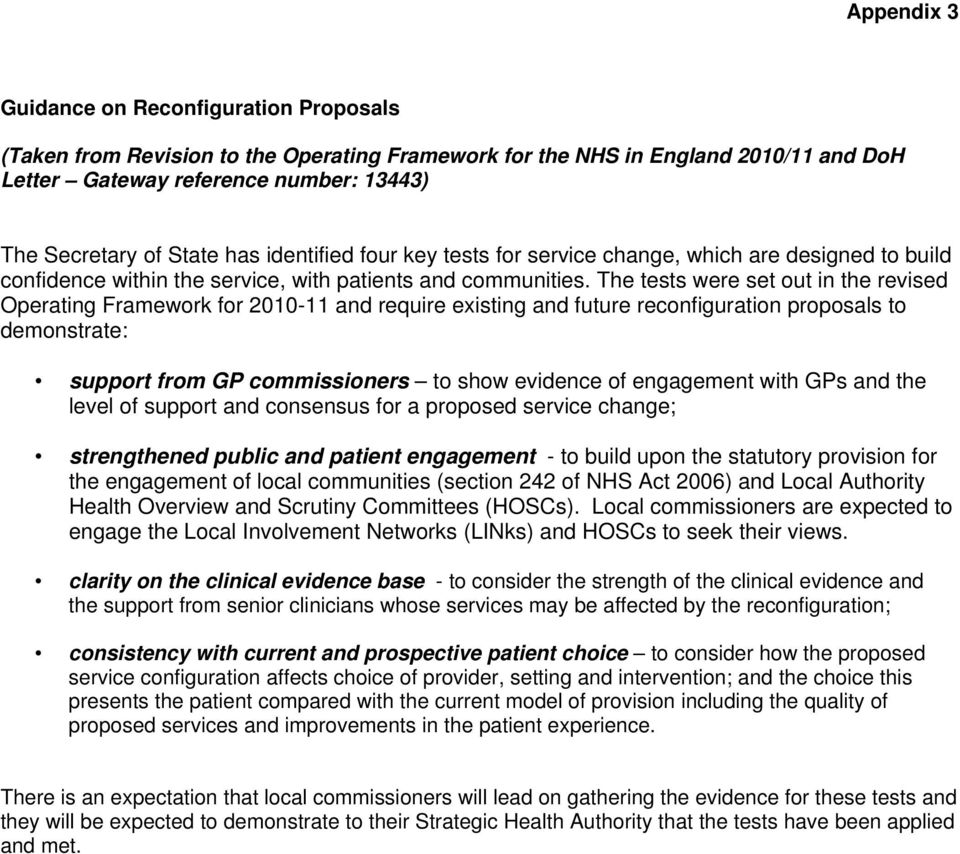 The tests were set out in the revised Operating Framework for 2010-11 and require existing and future reconfiguration proposals to demonstrate: support from GP commissioners to show evidence of