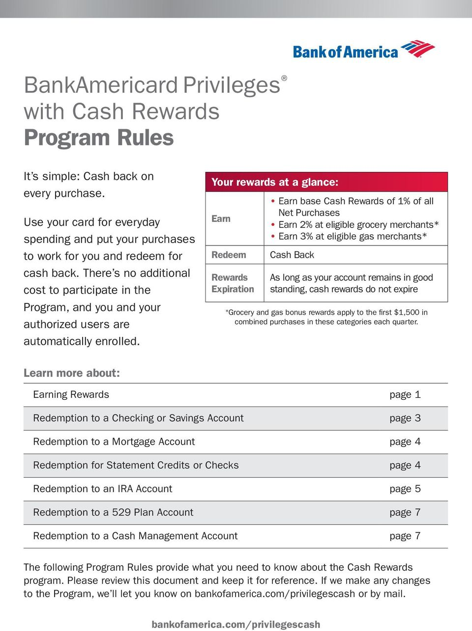Your rewards at a glance: Earn Redeem Rewards Expiration Earn base Cash Rewards of 1% of all Net Purchases Earn 2% at eligible grocery merchants* Earn 3% at eligible gas merchants* Cash Back As long