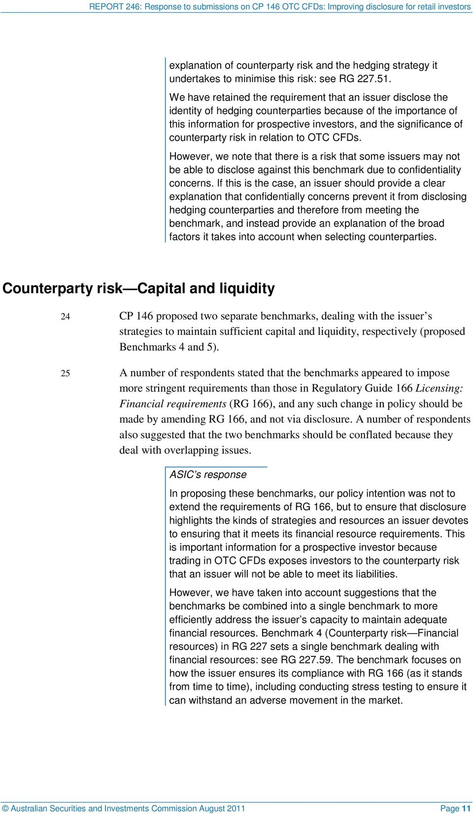 counterparty risk in relation to OTC CFDs. However, we note that there is a risk that some issuers may not be able to disclose against this benchmark due to confidentiality concerns.