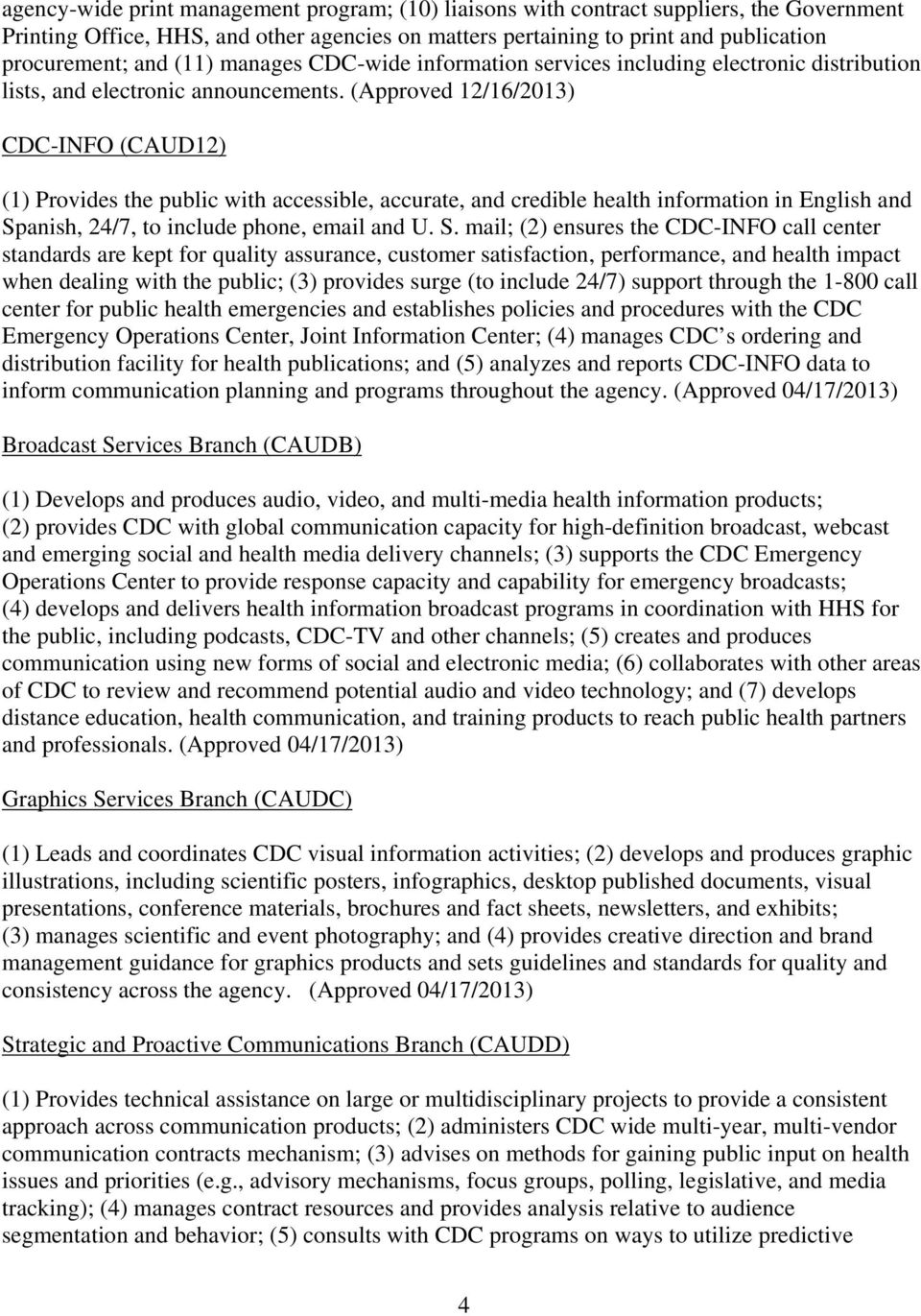(Approved 12/16/2013) CDC-INFO (CAUD12) (1) Provides the public with accessible, accurate, and credible health information in English and Sp