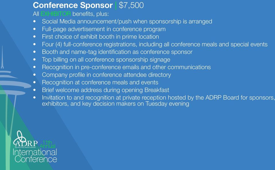 all conference sponsorship signage Recognition in pre-conference emails and other communications Company profile in conference attendee directory Recognition at conference meals and