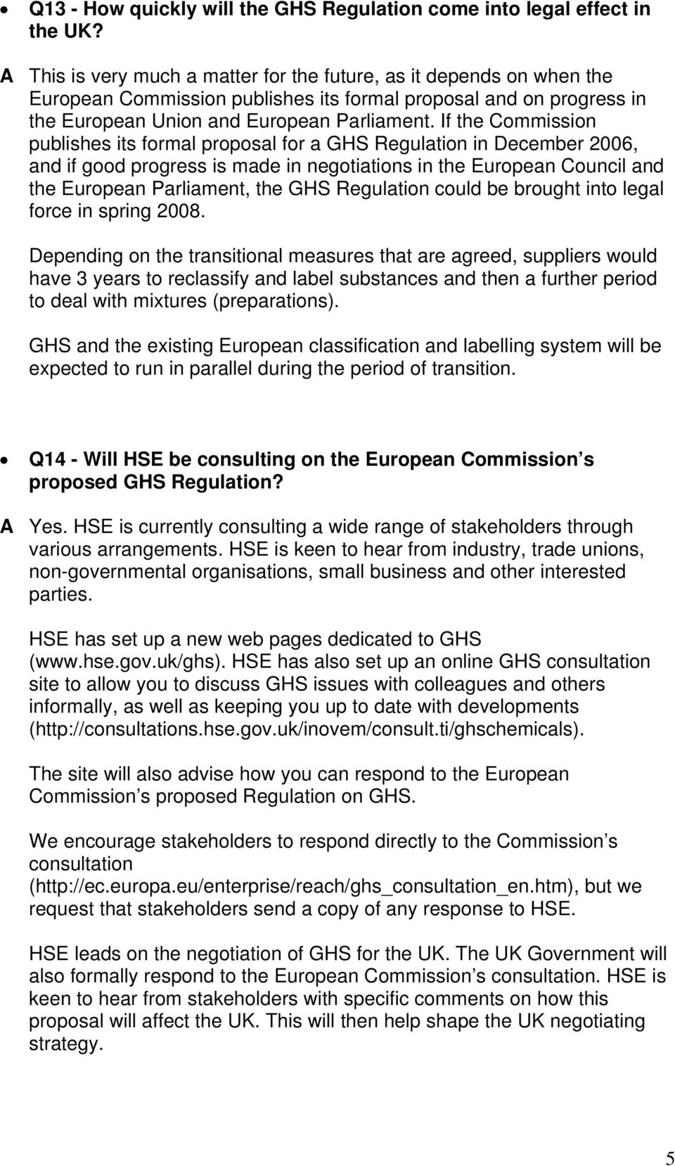 If the Commission publishes its formal proposal for a GHS Regulation in December 2006, and if good progress is made in negotiations in the European Council and the European Parliament, the GHS