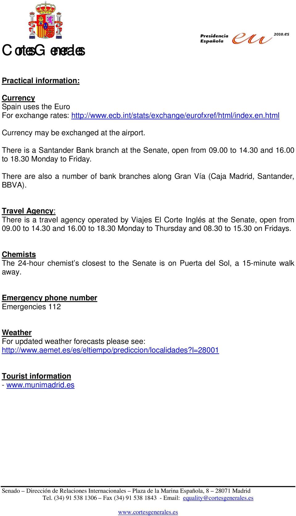 Travel Agency: There is a travel agency operated by Viajes El Corte Inglés at the Senate, open from 09.00 to 14.30 and 16.00 to 18.30 Monday to Thursday and 08.30 to 15.30 on Fridays.