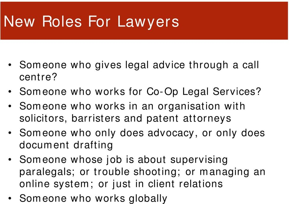 Someone who works in an organisation with solicitors, barristers and patent attorneys Someone who only