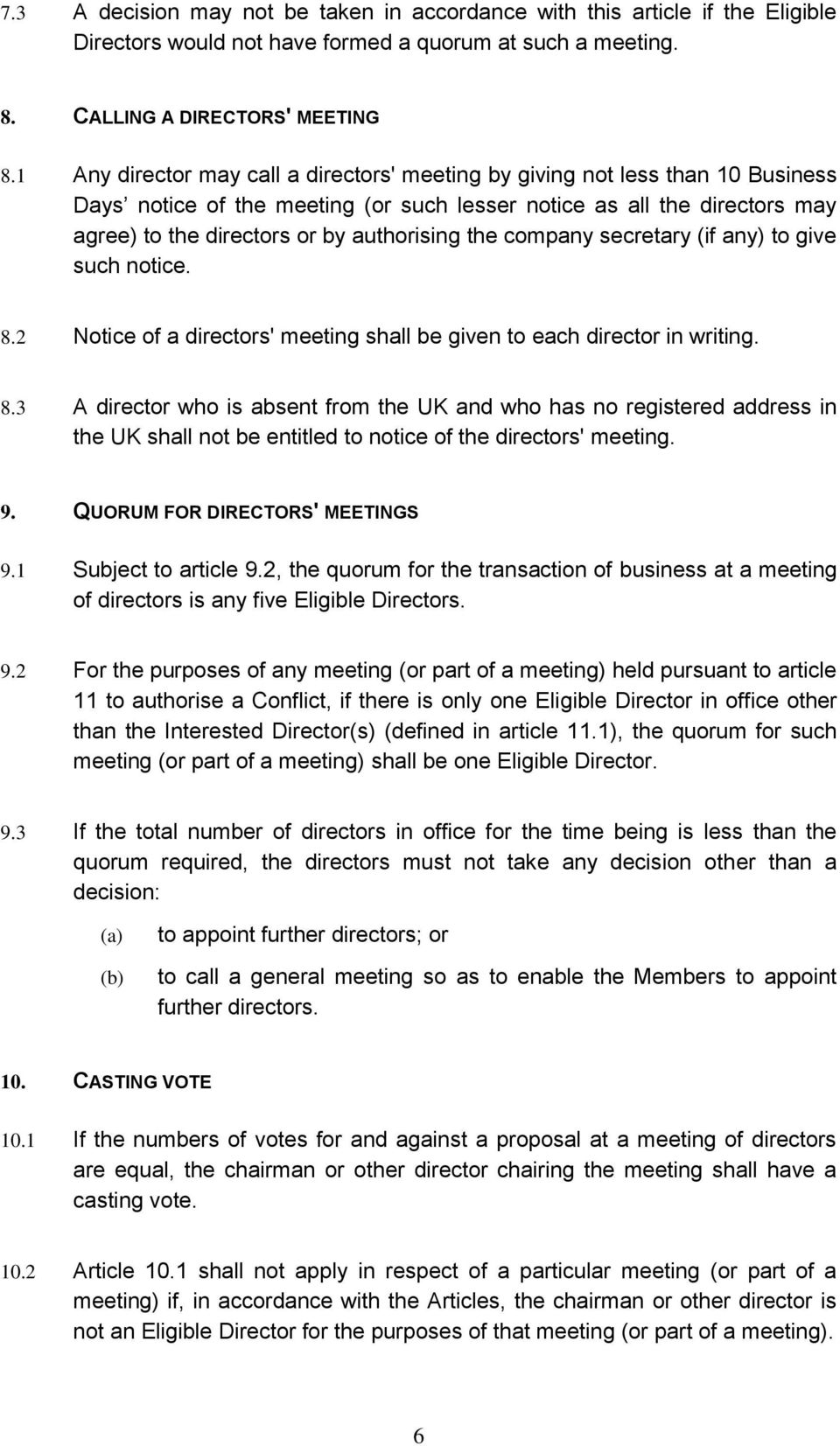 the company secretary (if any) to give such notice. 8.2 Notice of a directors' meeting shall be given to each director in writing. 8.3 A director who is absent from the UK and who has no registered address in the UK shall not be entitled to notice of the directors' meeting.