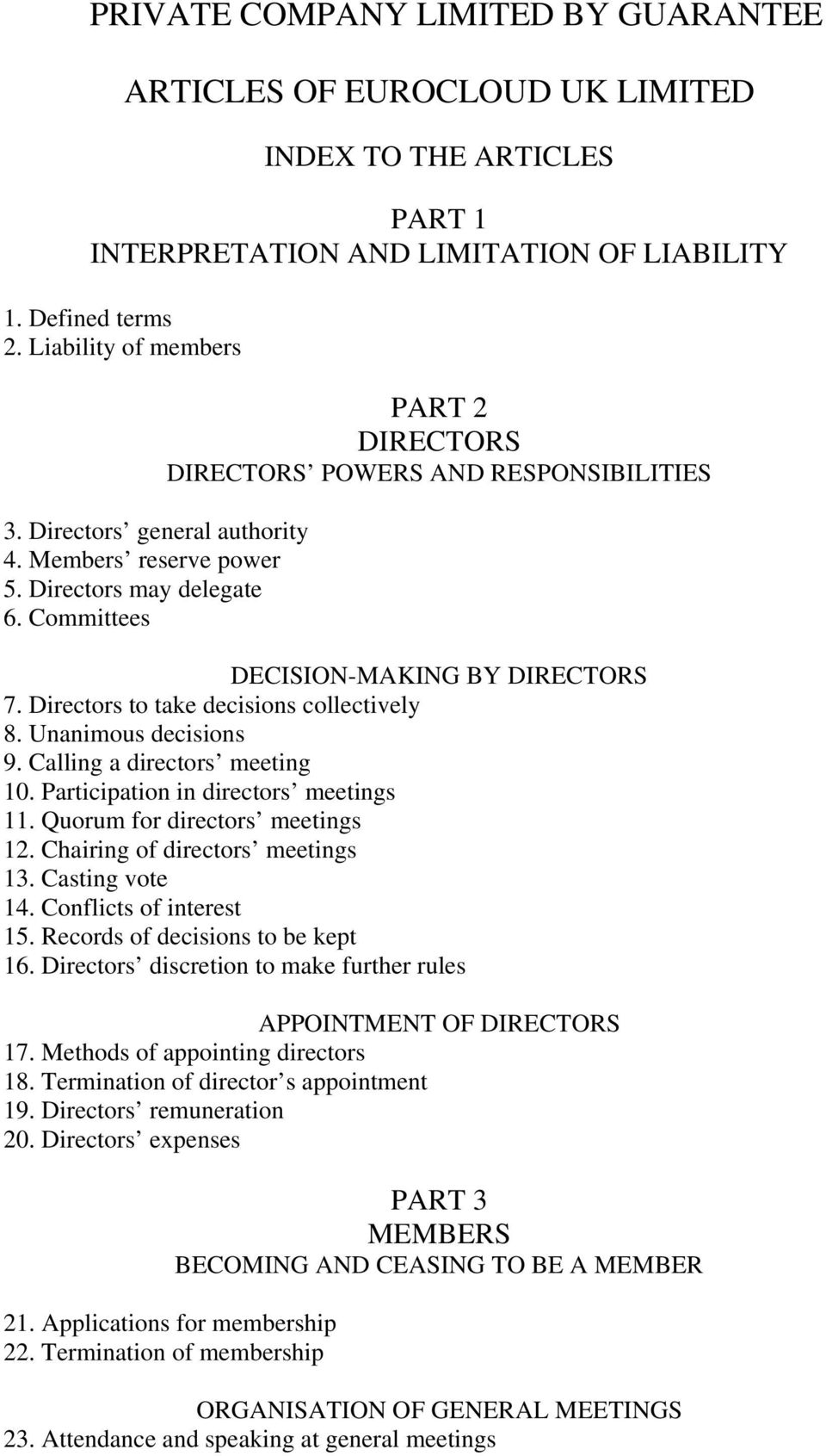 Directors to take decisions collectively 8. Unanimous decisions 9. Calling a directors meeting 10. Participation in directors meetings 11. Quorum for directors meetings 12.