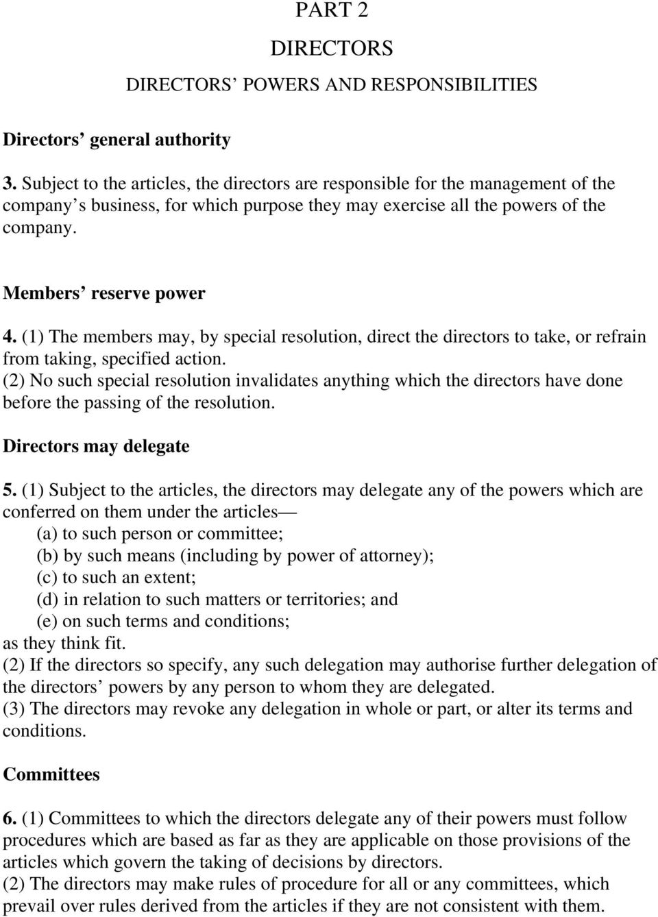 (1) The members may, by special resolution, direct the directors to take, or refrain from taking, specified action.