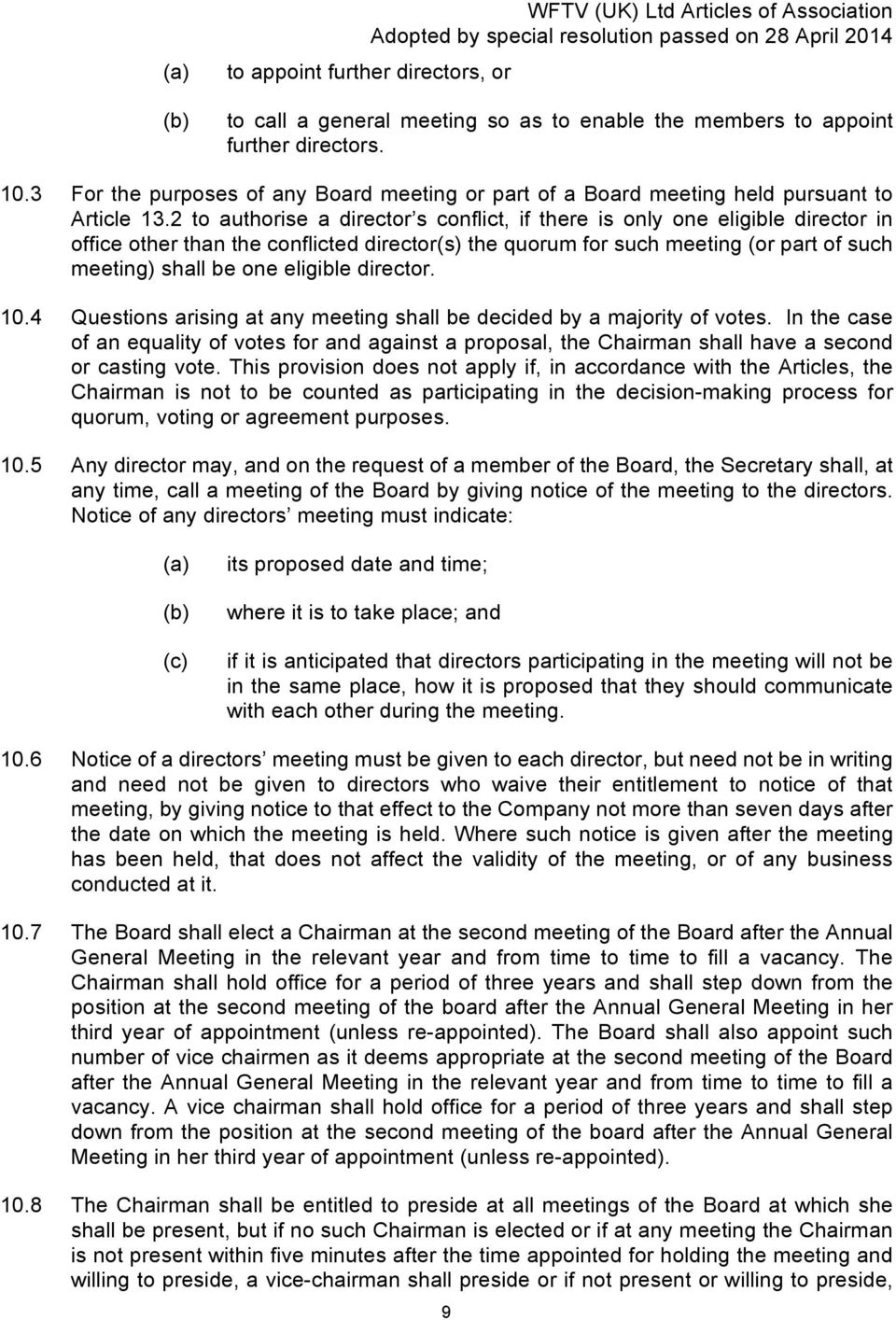 2 to authorise a director s conflict, if there is only one eligible director in office other than the conflicted director(s) the quorum for such meeting (or part of such meeting) shall be one