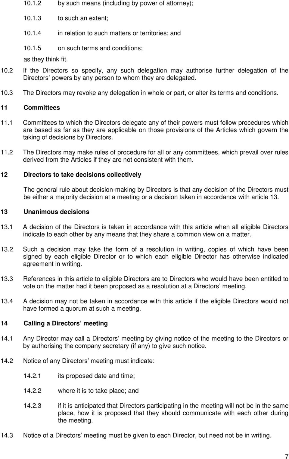 10.3 The Directors may revoke any delegation in whole or part, or alter its terms and conditions. 11 Committees 11.