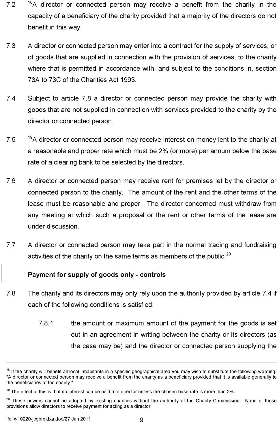 permitted in accordance with, and subject to the conditions in, section 73A to 73C of the Charities Act 1993. 7.4 Subject to article 7.