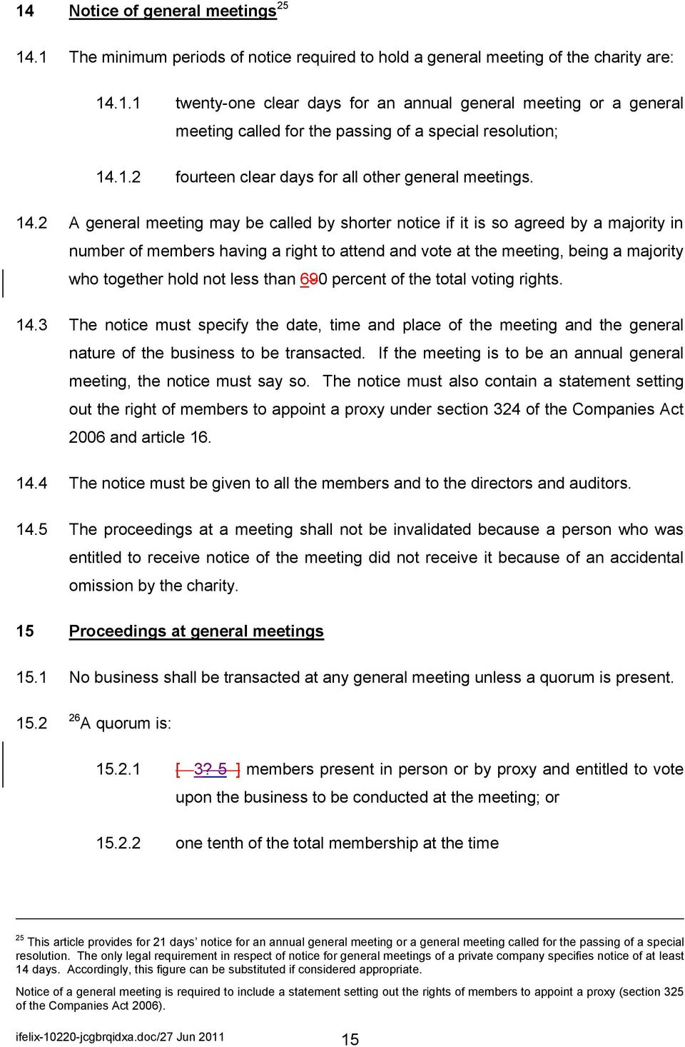 2 A general meeting may be called by shorter notice if it is so agreed by a majority in number of members having a right to attend and vote at the meeting, being a majority who together hold not less