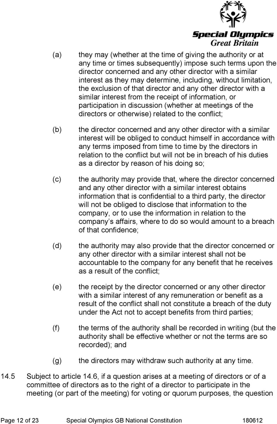 in discussion (whether at meetings of the directors or otherwise) related to the conflict; the director concerned and any other director with a similar interest will be obliged to conduct himself in