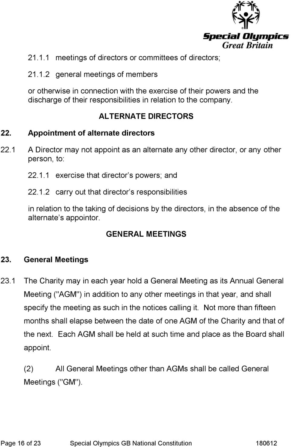 1.2 carry out that director s responsibilities in relation to the taking of decisions by the directors, in the absence of the alternate s appointor. GENERAL MEETINGS 23. General Meetings 23.