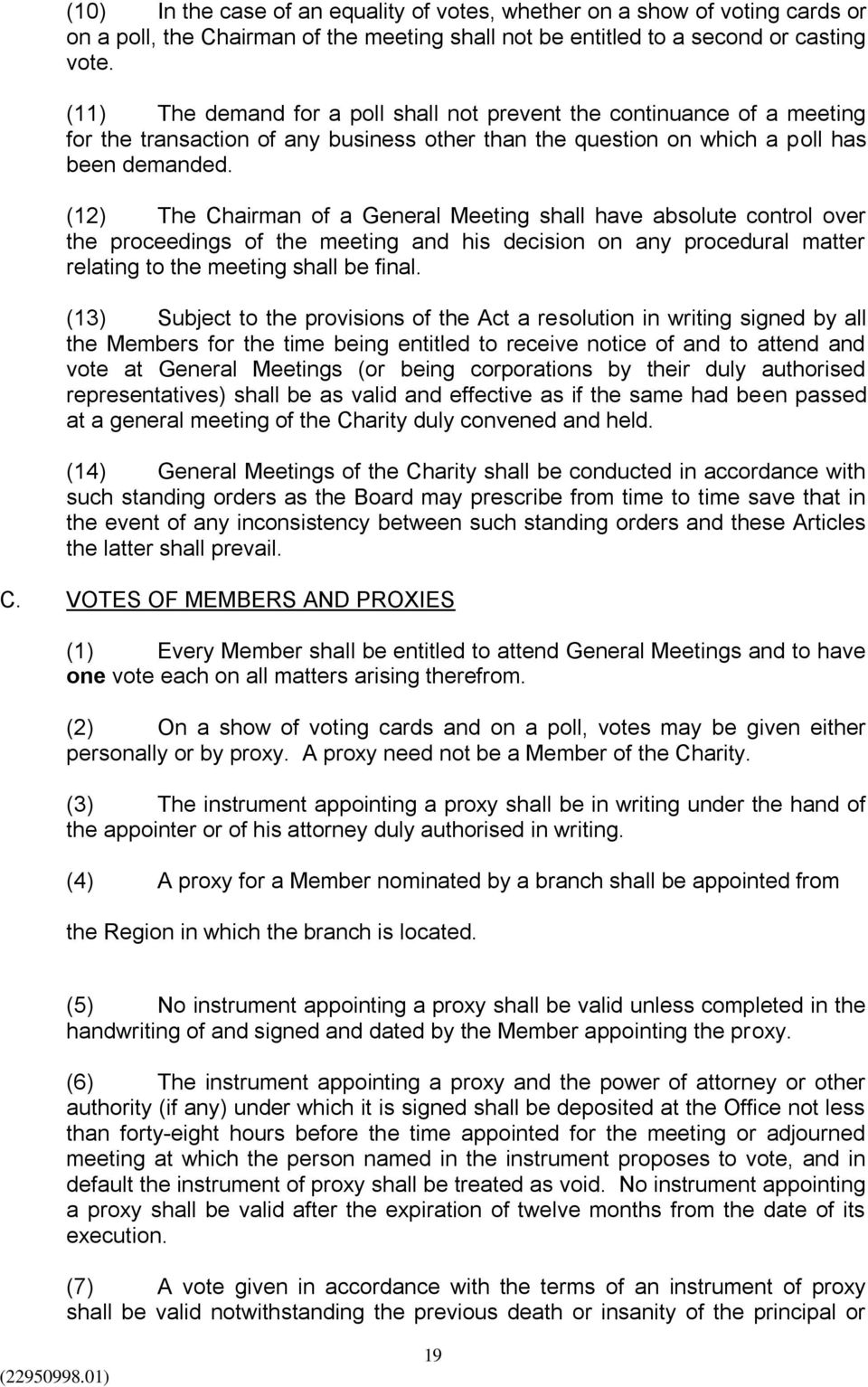 (12) The Chairman of a General Meeting shall have absolute control over the proceedings of the meeting and his decision on any procedural matter relating to the meeting shall be final.