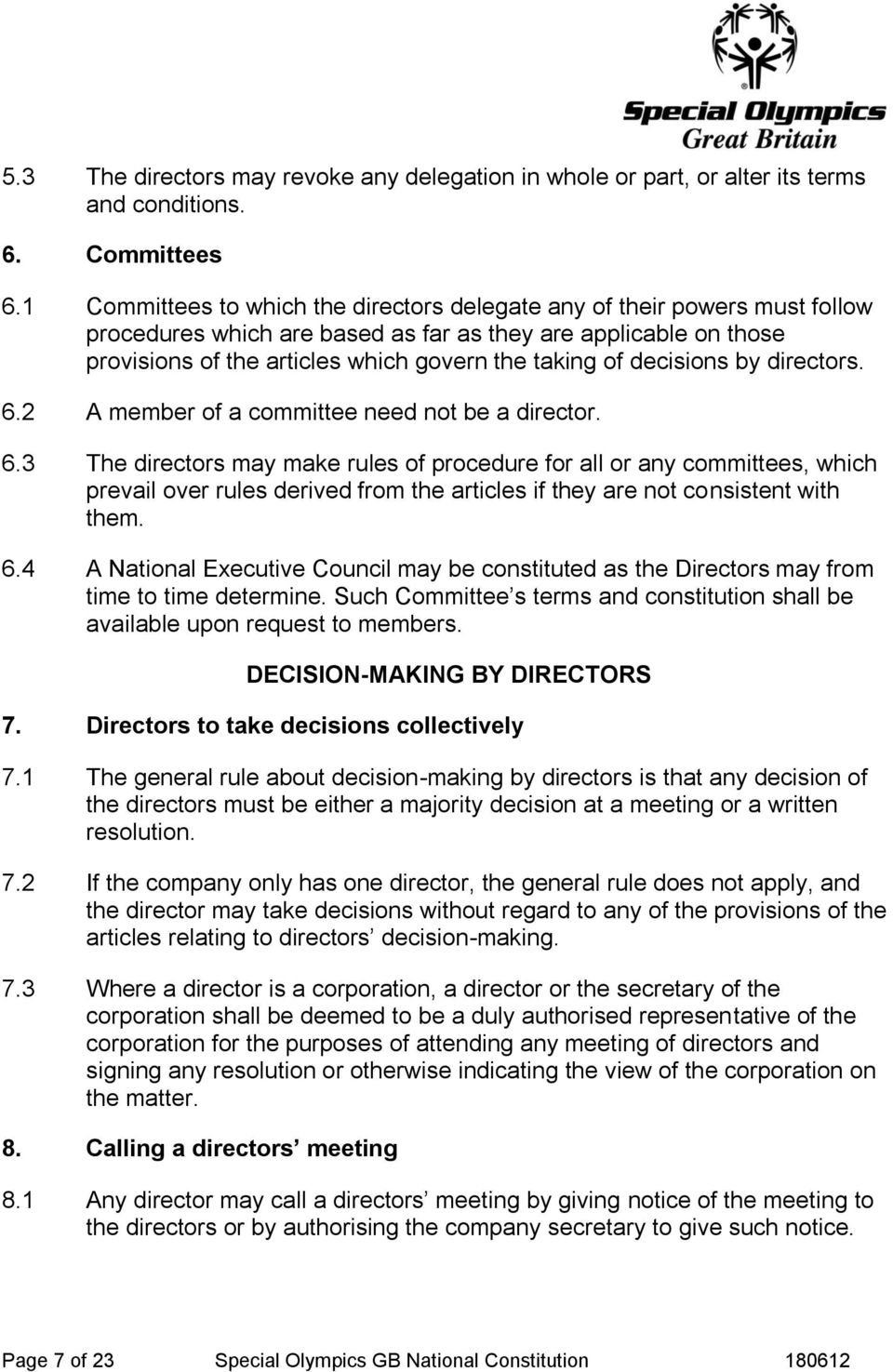 decisions by directors. 6.2 A member of a committee need not be a director. 6.3 The directors may make rules of procedure for all or any committees, which prevail over rules derived from the articles if they are not consistent with them.