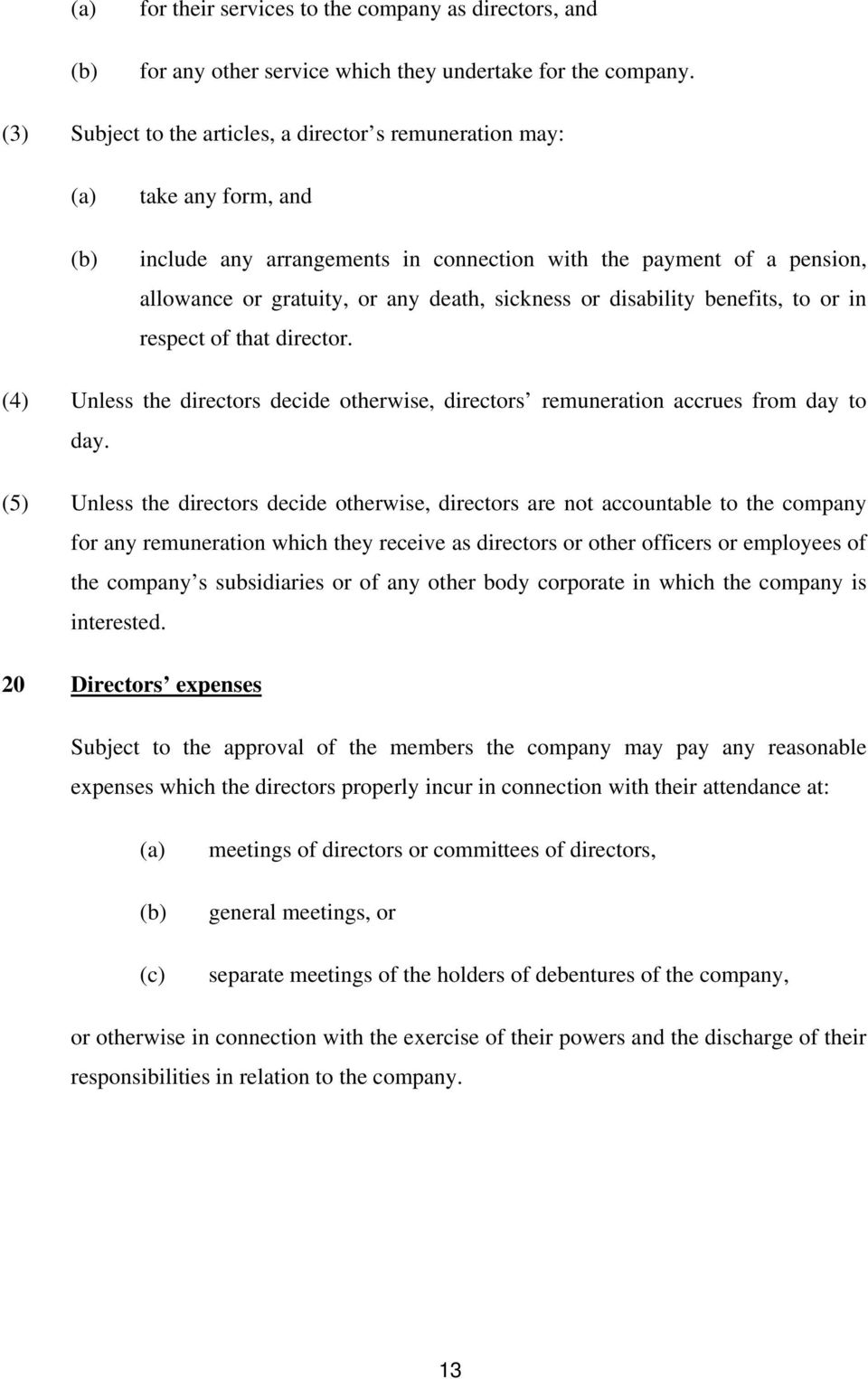 disability benefits, to or in respect of that director. (4) Unless the directors decide otherwise, directors remuneration accrues from day to day.