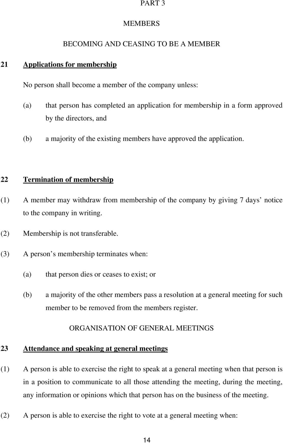 22 Termination of membership (1) A member may withdraw from membership of the company by giving 7 days notice to the company in writing. (2) Membership is not transferable.