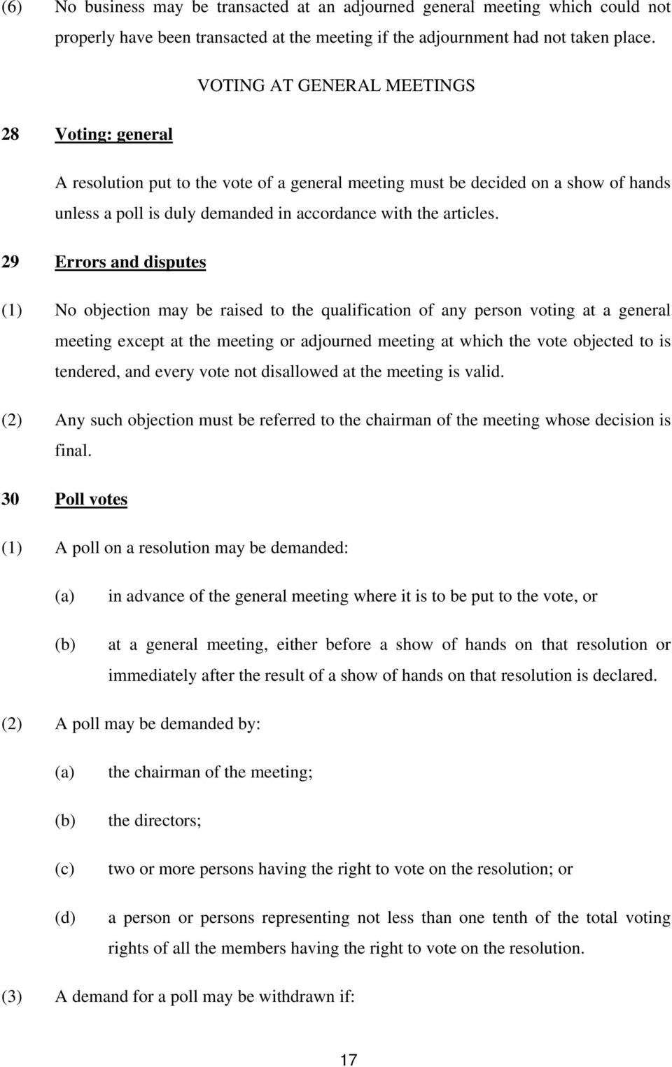29 Errors and disputes (1) No objection may be raised to the qualification of any person voting at a general meeting except at the meeting or adjourned meeting at which the vote objected to is