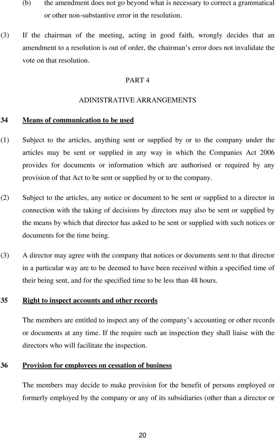 PART 4 ADINISTRATIVE ARRANGEMENTS 34 Means of communication to be used (1) Subject to the articles, anything sent or supplied by or to the company under the articles may be sent or supplied in any