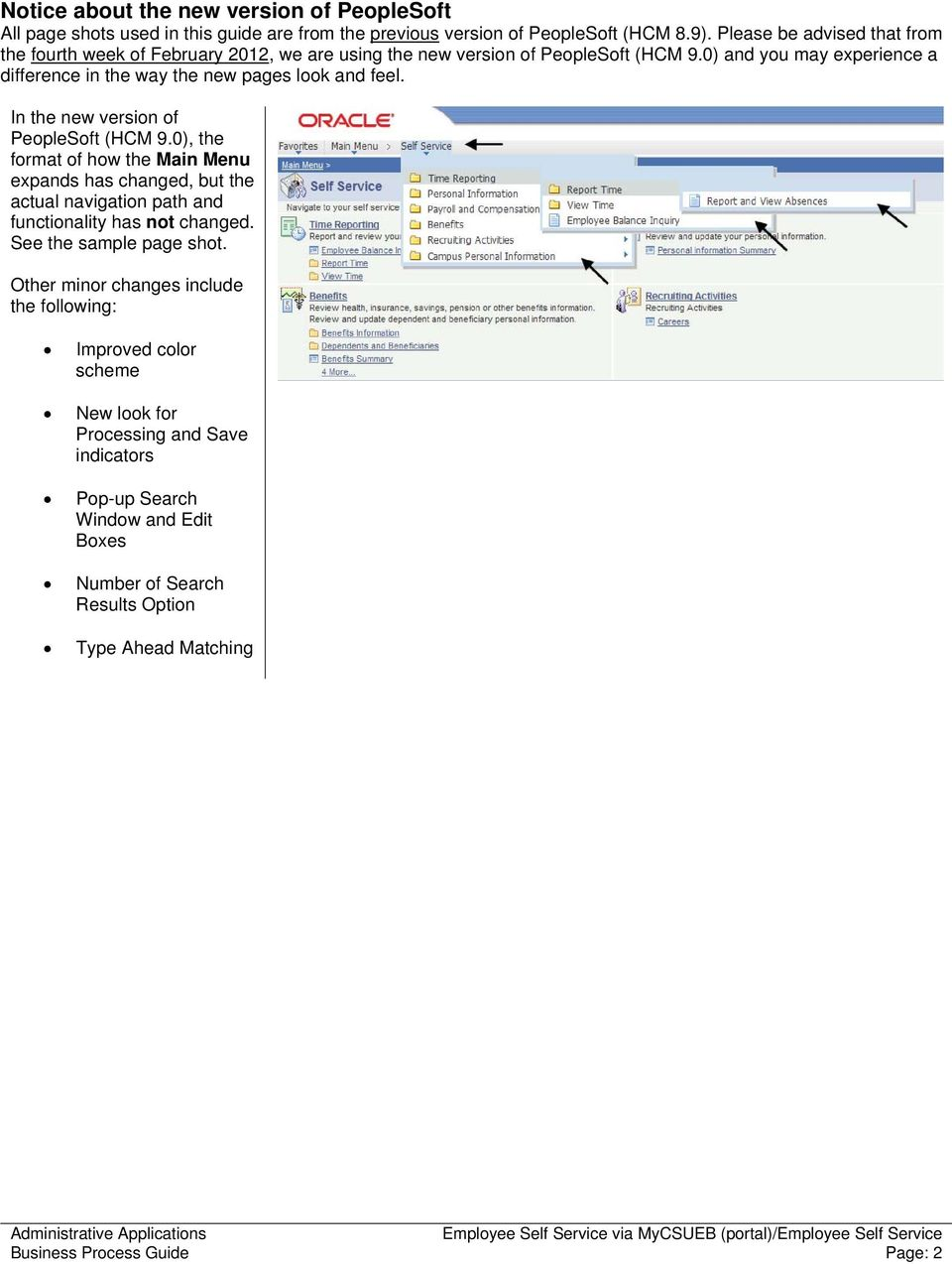 0) and you may experience a difference in the way the new pages look and feel. In the new version of PeopleSoft (HCM 9.
