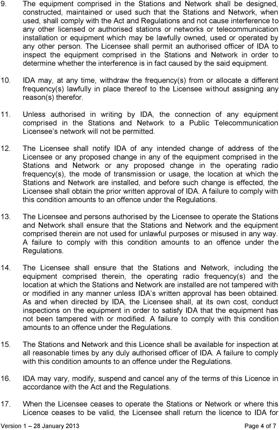 The Licensee shall permit an authorised officer of IDA to inspect the equipment comprised in the Stations and Network in order to determine whether the interference is in fact caused by the said
