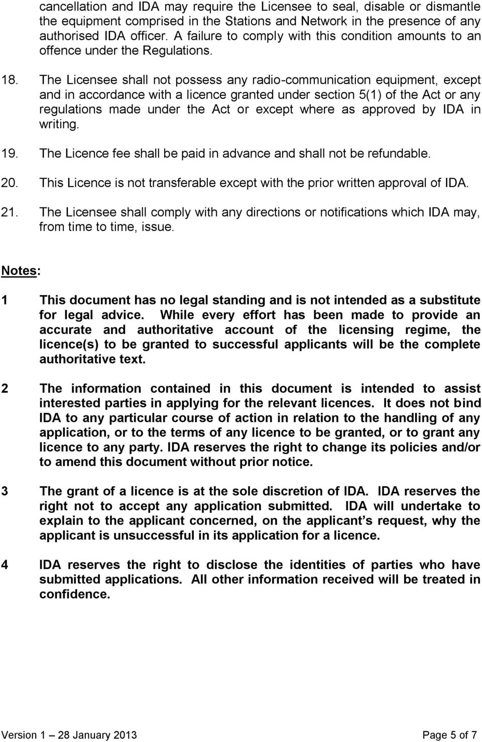 The Licensee shall not possess any radio-communication equipment, except and in accordance with a licence granted under section 5(1) of the Act or any regulations made under the Act or except where