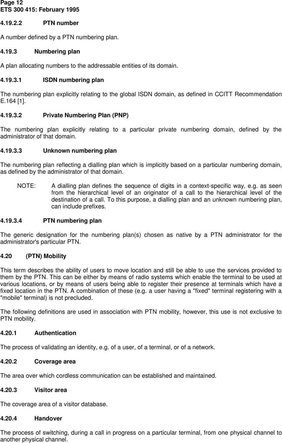 1 ISDN numbering plan The numbering plan explicitly relating to the global ISDN domain, as defined in CCITT Recommendation E.164 [1]. 4.19.3.
